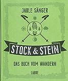 Stock & Stein. Das Buch vom Wandern: Tipps, Touren...