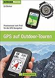 GPS auf Outdoor Touren: Praxiswissen vom Profi...